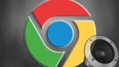 Chrome' da Ses Gelmeme Sorunu ve Çözümü