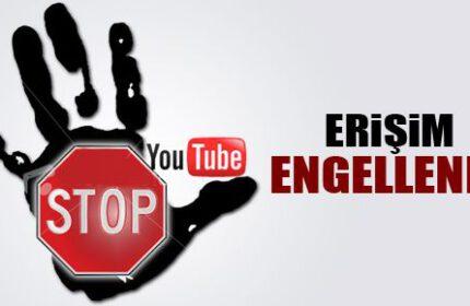 Ve Youtube' a Erişimde Engellendi !